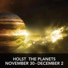 Holst the Planets November 30 - December 2